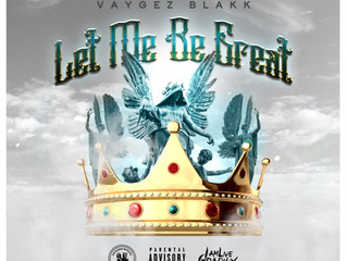 "VAYGEZ BLAKK RELEASES NEW TRACK, ""LET ME BE GREAT"""
