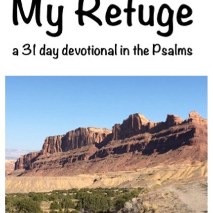 My Refuge: 31 Day Devotional from the book of Psalms