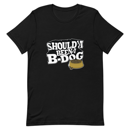 """Inspired """"Should'a Been a B-Dog"""" Unisex T-Shirt"""
