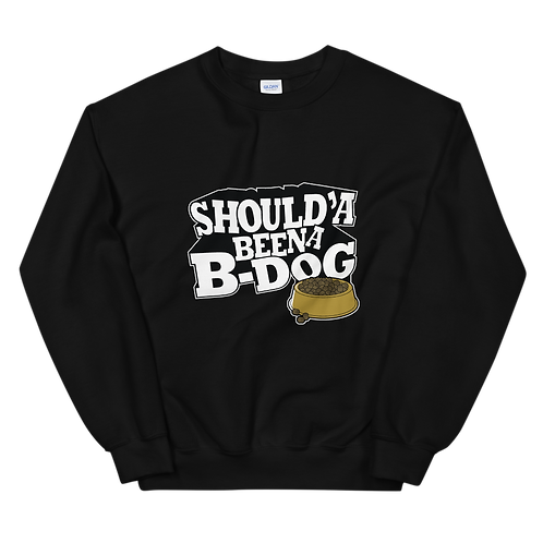 """Inspired """"Should'a Been a B-Dog"""" Inspired Sweatshirt"""