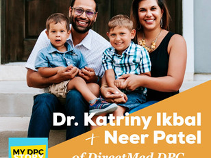 My DPC Story: Episode 23 with Dr. Katriny Ikbal and Neer Patel