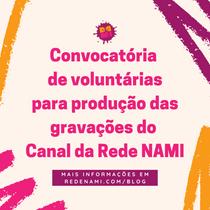 Convocatória de voluntárias para produção do #CanalRedeNAMI