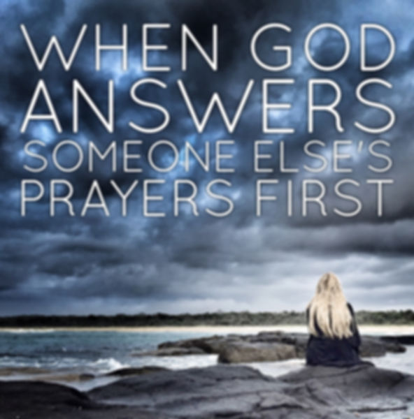 When god answers someone elses prayer first