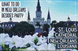 What to do in New Orleans Besides Party