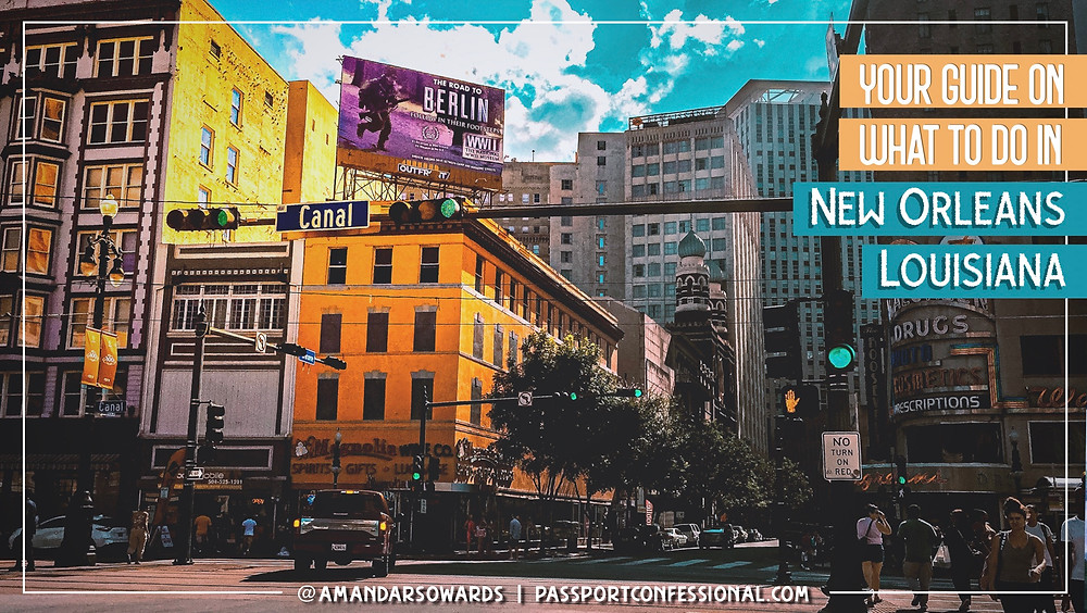 Guide on What to Do in New Orleans | By: Amanda Sowards at Passport Confessional