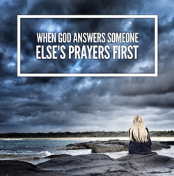 When God Answers Someone Else First