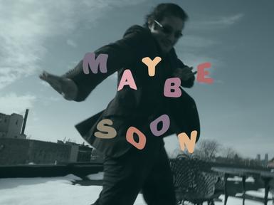 MAYBE SOON