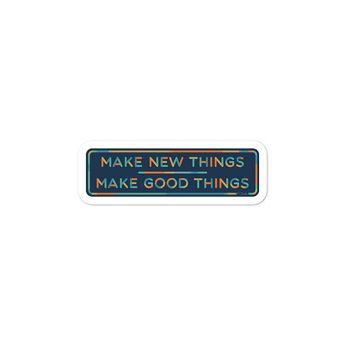 Make Good Things - Vinyl Sticker