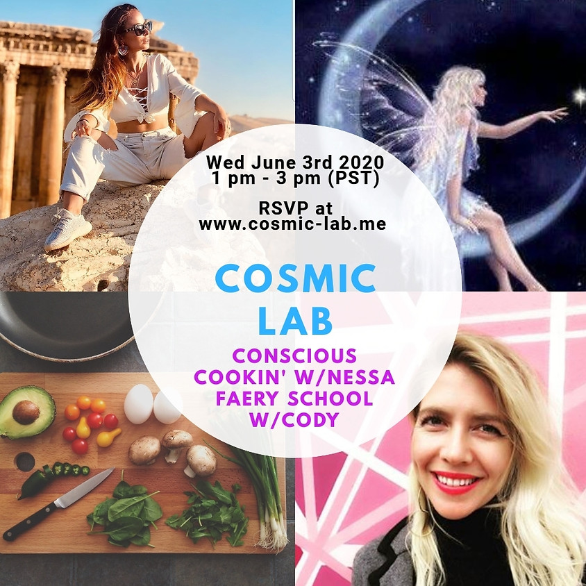 Cosmic LAB - Conscious Cookin' w/Nessa & Faery School w/Cody