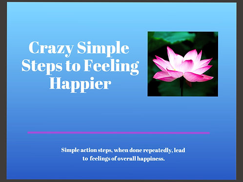 Crazy Simple Steps to Feeling Happier