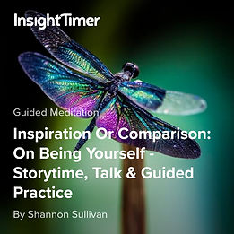 A Guided Meditation and Talk about the difference between being inspired by another and comparing ourselves to others by Shannon Sullivan