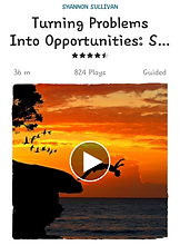 A guided meditation to learn how to turn problems into opportunities