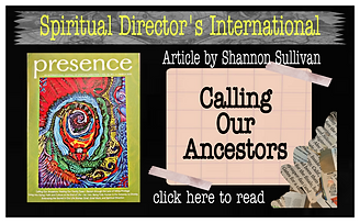 I wrote a publication article for Spiritual Directors International called Calling Our Ancestors