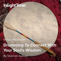 Insight Timer Audio Track Drumming to Connect with Your Soul's Wisdom by Shannon Sullivan