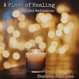 A Place of Healing Guided Meditation by Shannon Sullivan