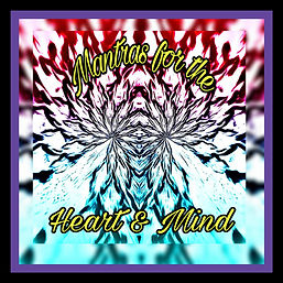 My first mantra albumn is called Mantras for the Heart and Mind