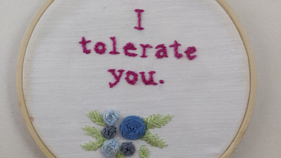 I tolerate you Hand Embroidered Textile Art