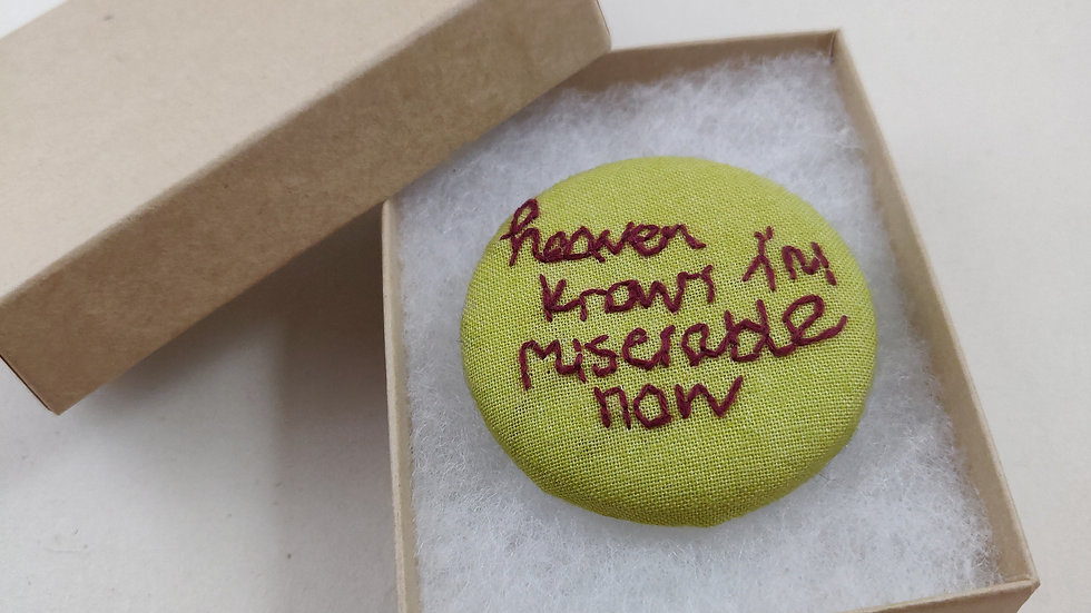 Heaven knows I'm miserable now Art Brooch