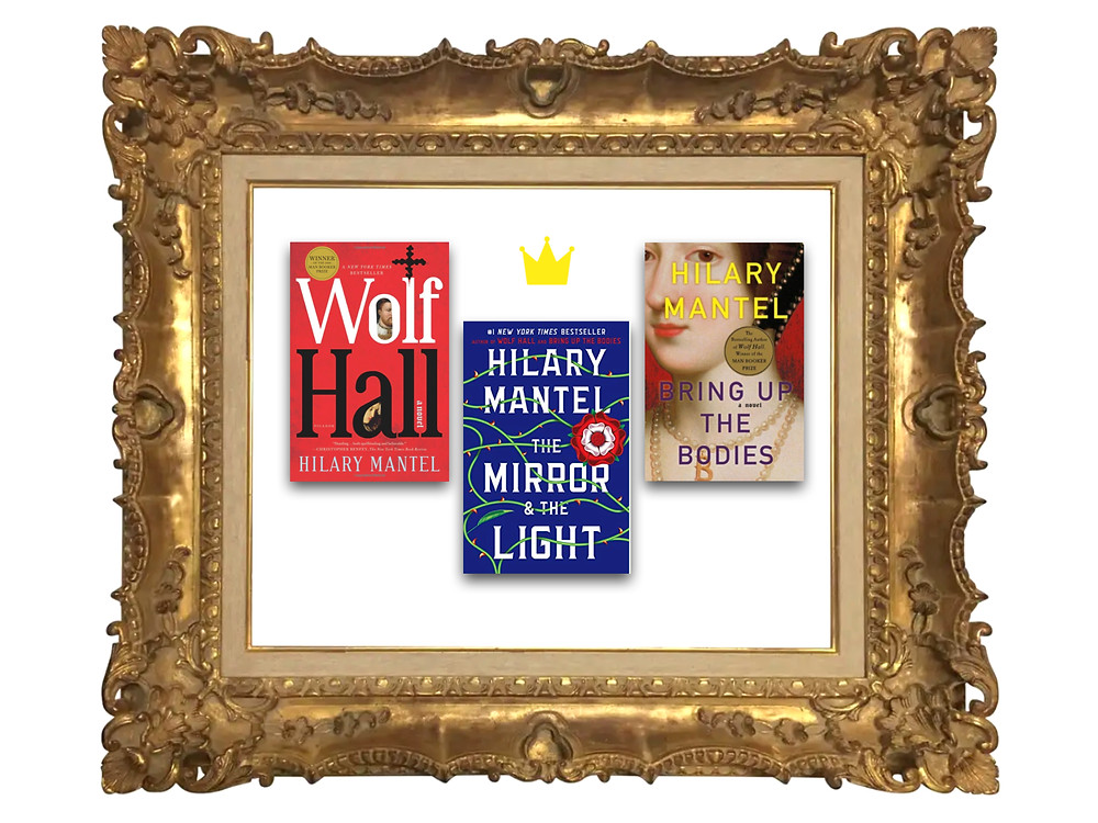 Hilary Mantel's Wolf Hall, Bring Up The Bodies and The Mirror & The Light