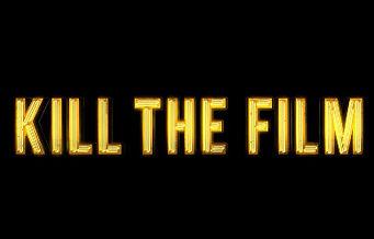 Kill The Film
