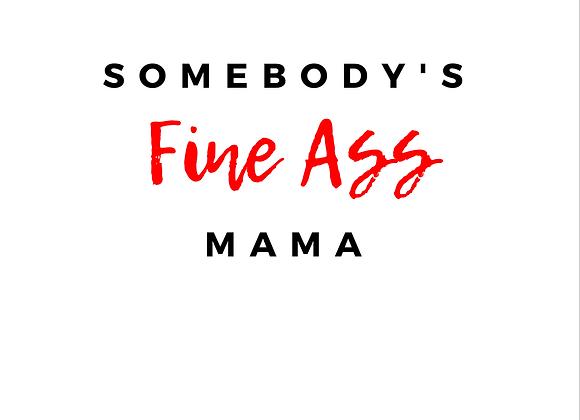 Somebody's Fine Ass Mama Tee