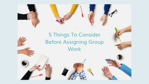 5 Things To Think About Before Assigning Group Work
