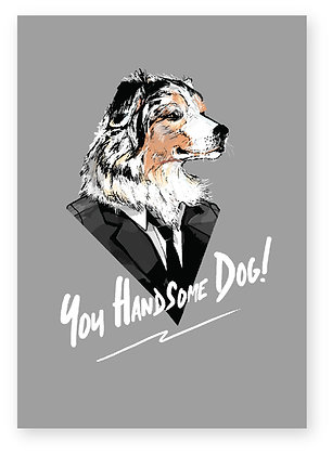 HANDSOME DOG WEARING A SUIT, YOU HANDSOME DOG! FUNNY CARD, HOW FUNNY GREETING CARD