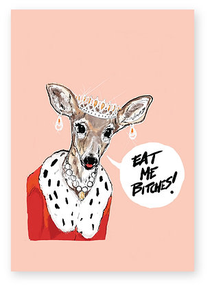 Female Deer wearing tiara and royal robe, EAT ME BITCHES! FUNNY CARD, HOW FUNNY GREETING CARD