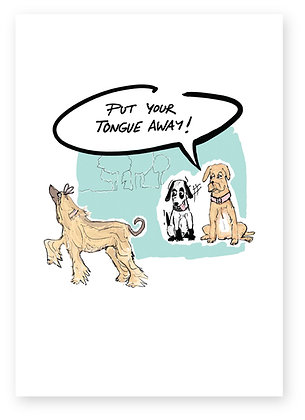 Dog telling other dog to put tongue away, PUT YOUR TONGUE AWAY! FUNNY CARD, HOW FUNNY GREETING CARD