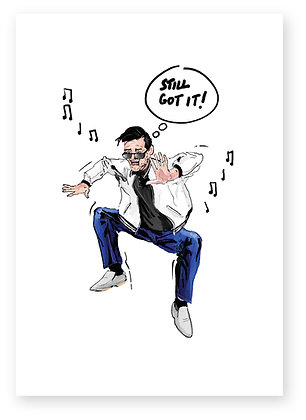 Middle aged man in jeans dancing badly, STILL GOT IT! FUNNY CARD, HOW FUNNY GREETING CARD