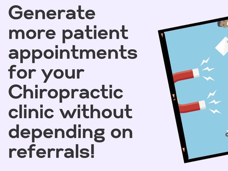 3 Ways To Generate More Patients For Your Chiropractic Clinic Without Depending On Referrals