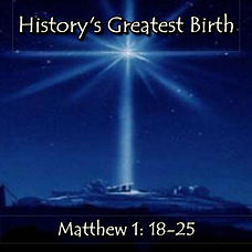 History's Greatest Birth - Matthew 1-18-
