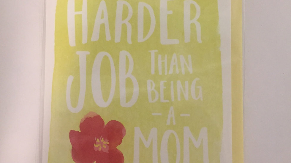Mother's Day Card - There is no harder job