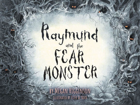 Book review: Raymund and the Fear Monster, by Megan Higginson