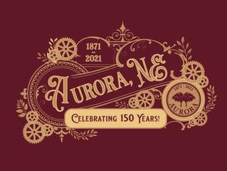 Happy 150 Years Aurora, NE! - A'ROR'N Days 2021