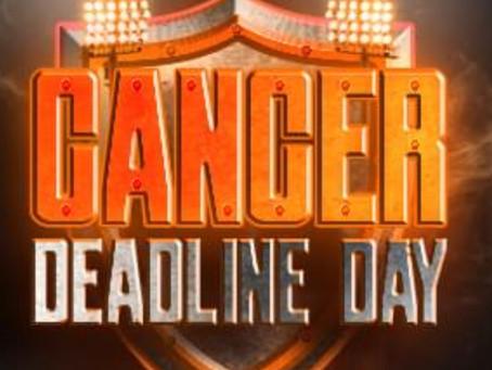 Cancer Deadline Day