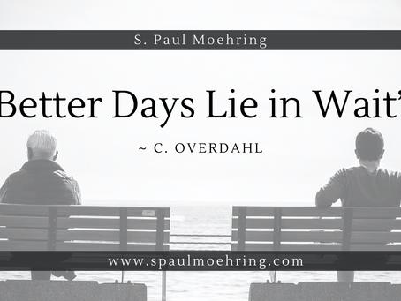 """Better Days Lie in Wait"" ~ C. Overdahl"