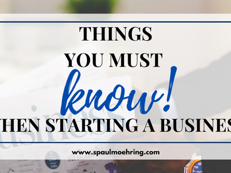 Things You Must Know When Starting a Business