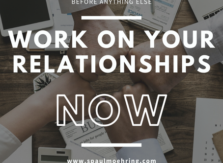 Work on Your Relationships…NOW!