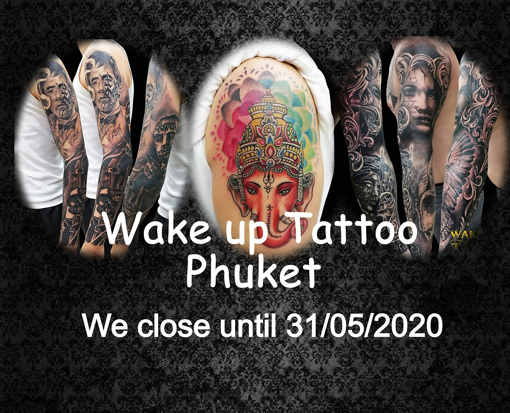 We close until 31/05/2020 by Wake up Tattoo Phuket