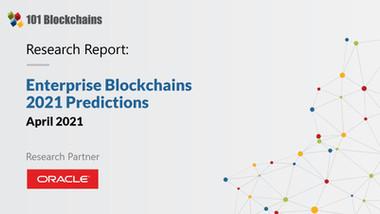 Research Report: Enterprise Blockchains – 2021 Predictions