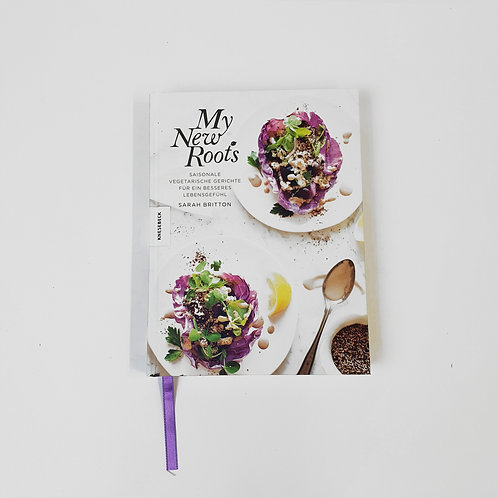 """""""My New Roots: Saisonale vegetarische Gerichte für ein besseres Lebensgefühl"""""""