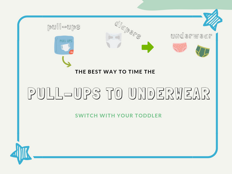 The Best Way to Time the Pull-Ups to Underwear Switch
