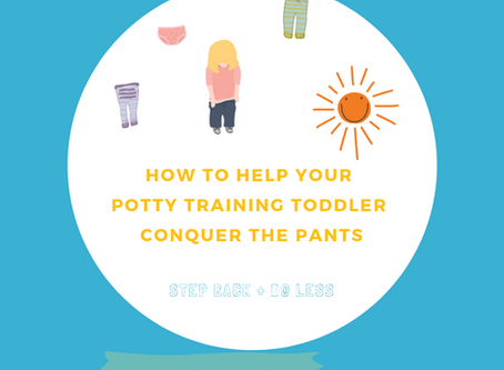 How to Help Your Potty Training Toddler Conquer the Pants