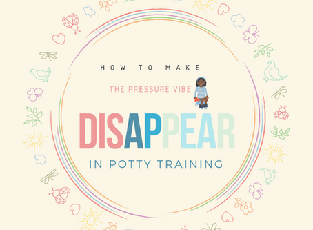 How to Make the Pressure Vibe Disappear in Potty Training