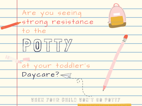 Are You Seeing Strong Resistance to the Potty at Daycare?