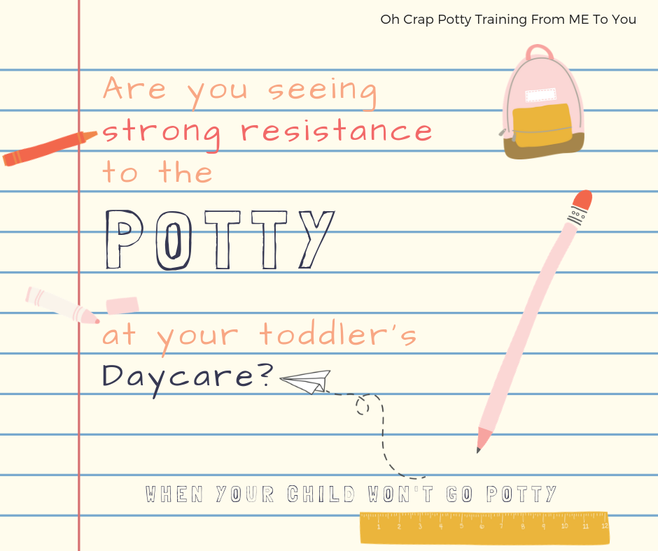 when seeing resistance to potty at daycare