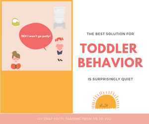 The best solution for toddler behavior in potty training is surprisingly quiet