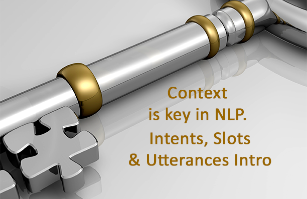 Context is key in NLP.  Learn about intents and utterances.