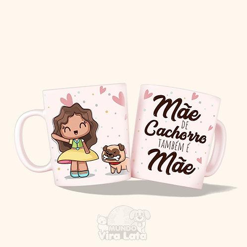 Caneca Porcelana - Mãe de Cachorro também é Mãe. Presente do Dia das Mães.